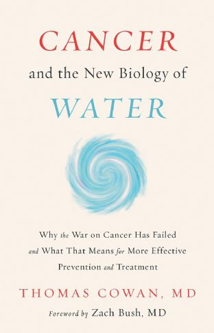 Cowan, T - Cancer and the New Biology of Water